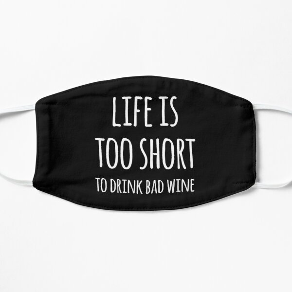 Life Is Too Short to Drink Bad Wine Flat Mask
