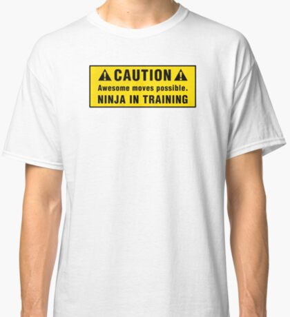 Caution: Awesome moves possible. Ninja in training. Classic T-Shirt