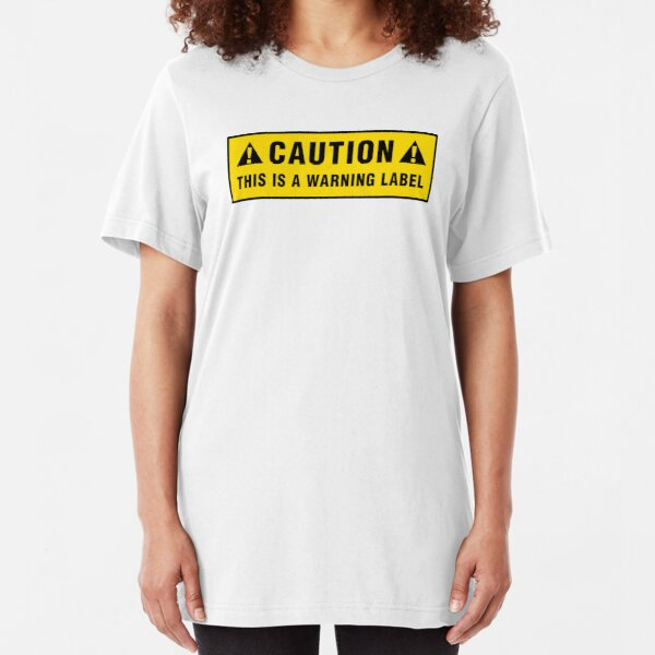 Caution: This is a warning label Slim Fit T-Shirt
