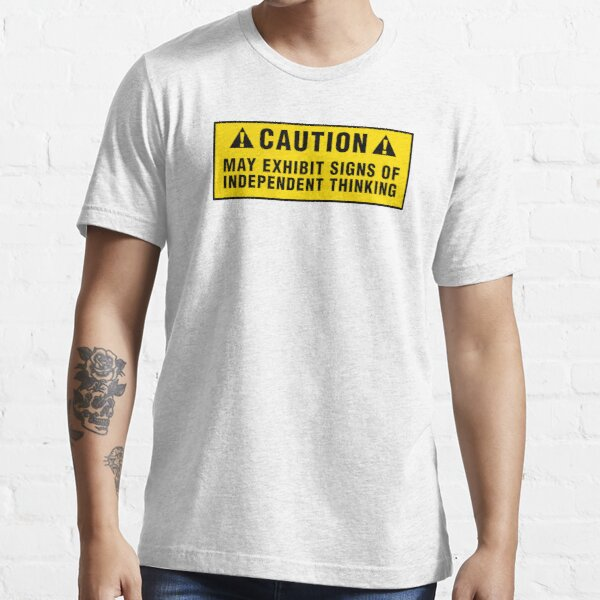 Caution: May exhibit signs of independent thinking Essential T-Shirt