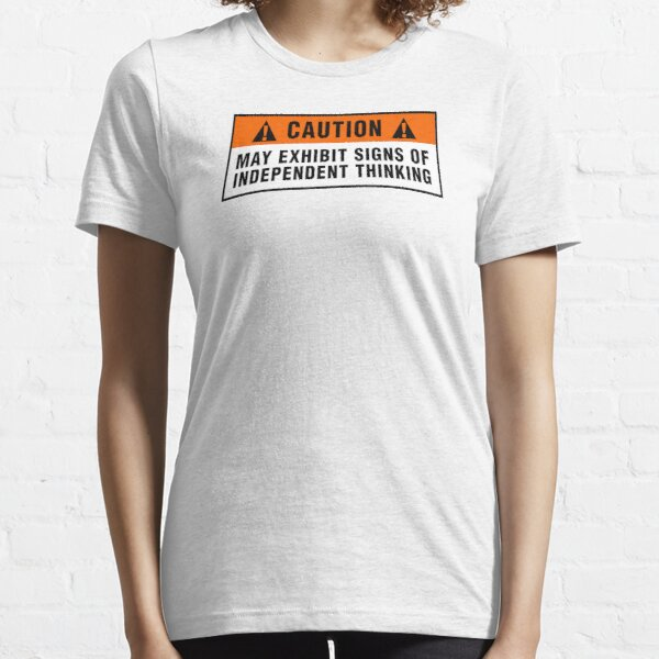 Caution: May exhibit signs of independent thinking (v2) Essential T-Shirt