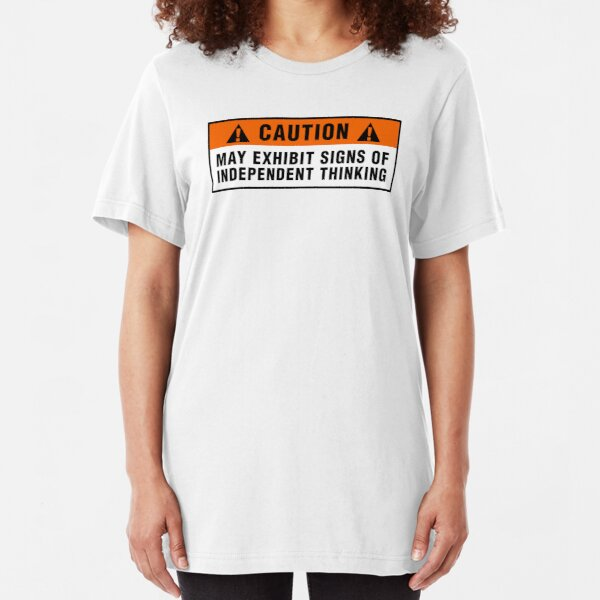 Caution: May exhibit signs of independent thinking (v2) Slim Fit T-Shirt