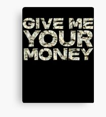 Give me your money Canvas Print