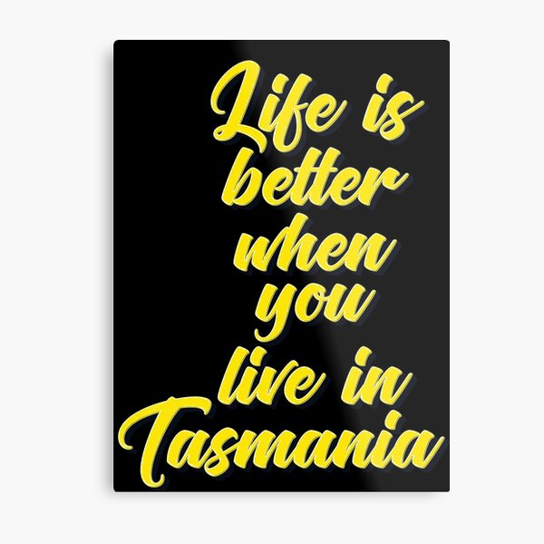 Life Is Better When You Live In Tasmania Metal Print