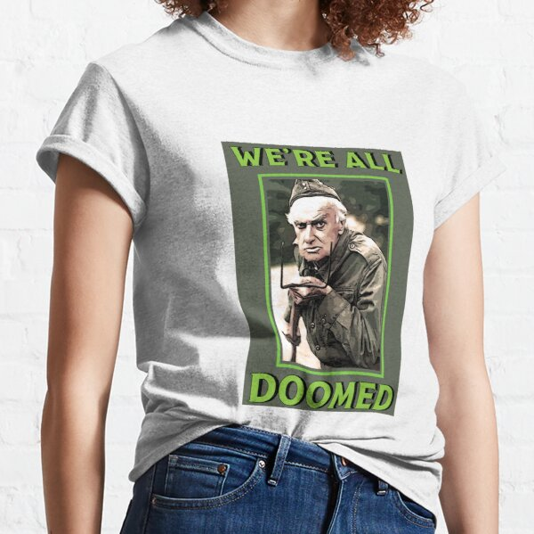 Dad's Army -  Private Frazer  - British Nostalgia - Dad's Army tshirts  - Comedy Classic Gifts Classic T-Shirt