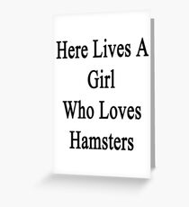 Here Lives A Girl Who Loves Hamsters  Greeting Card