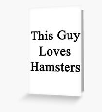 This Guy Loves Hamsters  Greeting Card
