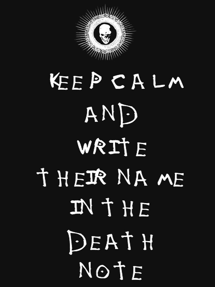Death Note - KEEP CALM AND WRITE THEIR NAME IN THE DEATH NOTE | Unisex T-Shirt