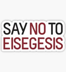 Say No To Eisegesis Sticker