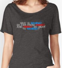 Why is Monday So far away from Friday Women's Relaxed Fit T-Shirt