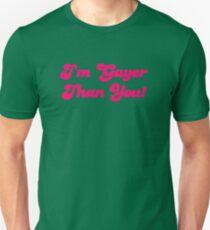 Im Gayer Than You T-Shirt