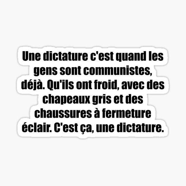 OSS 117 - Une dictature c'est quand les gens sont communistes, déjà. Qu'ils ont froid, avec des chapeaux gris et des chaussures à fermeture éclair. C'est ça, une dictature. Sticker