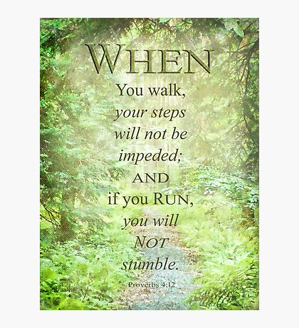 When you walk-Proverbs 4:12 Photographic Print