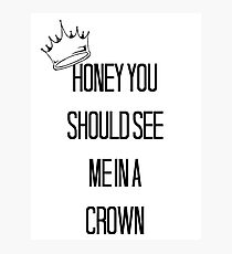 Honey You Should See Me In A Crown Photographic Print