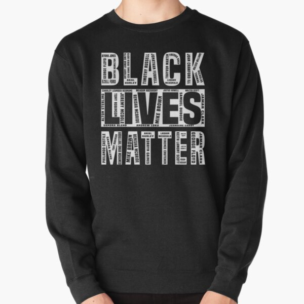 Black Lives Matters With All the Names of the Victims Pullover Sweatshirt