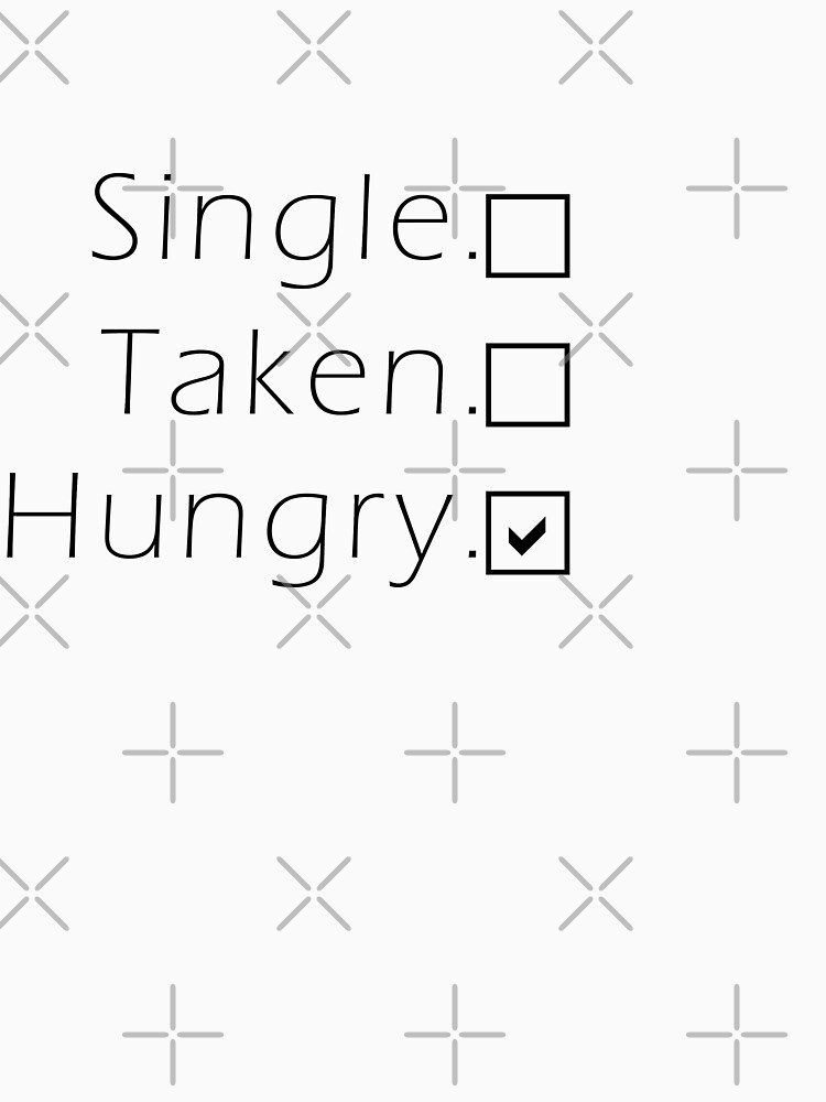Single, Taken, Hungry -  by LBA7J