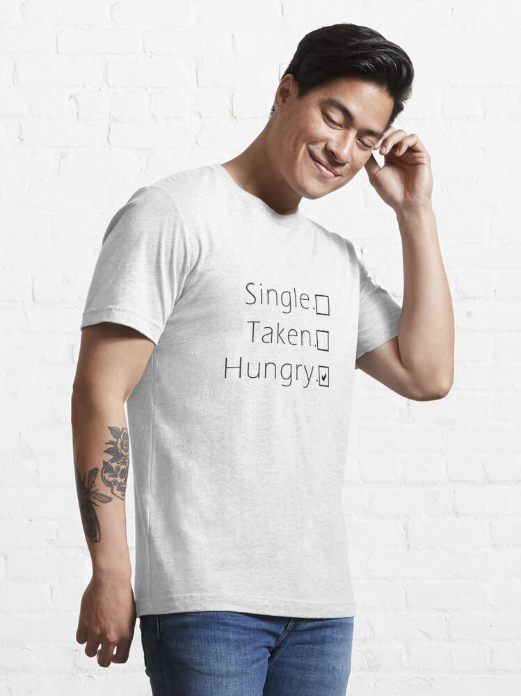Alternate view of Single, Taken, Hungry -  Essential T-Shirt