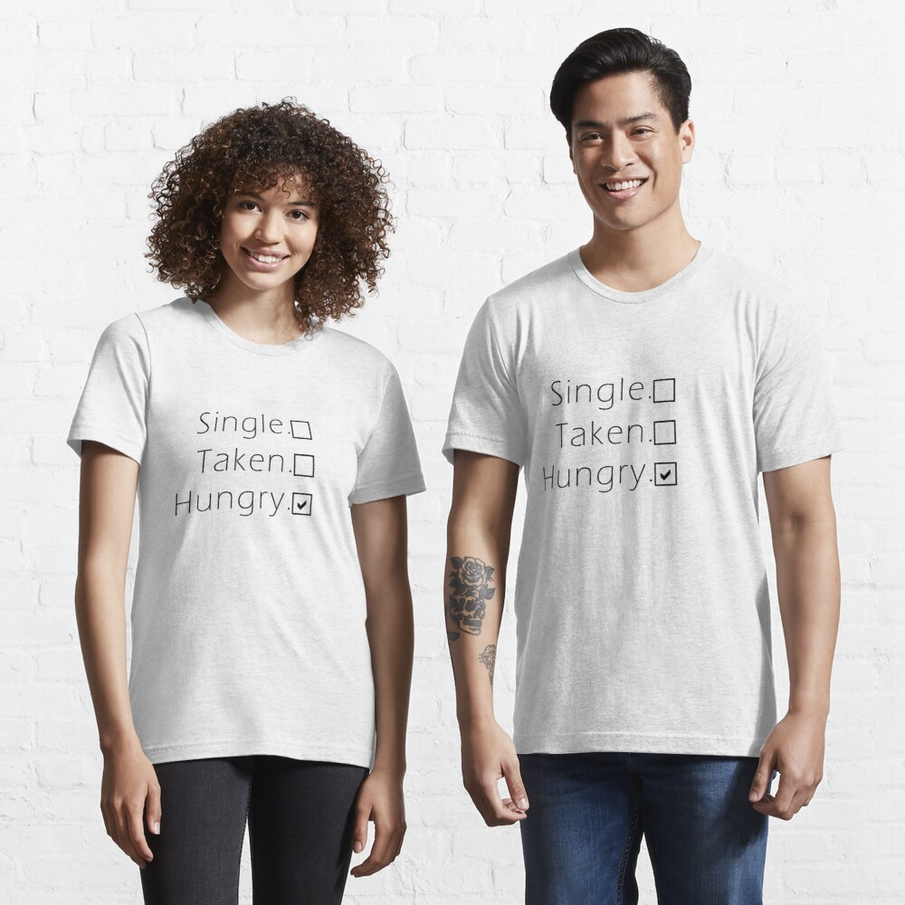 Single, Taken, Hungry -  Essential T-Shirt