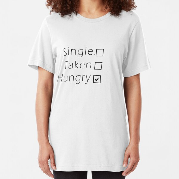 Single, Taken, Hungry -  Slim Fit T-Shirt