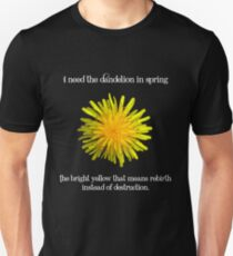 I Need the Dandelion in Spring T-Shirt