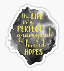 My Life is a Perfect Graveyard of Buried Hopes Sticker