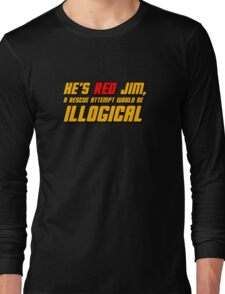 He's Read Jim A Rescue Attempt Would Be Illogical Long Sleeve T-Shirt