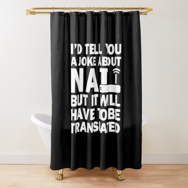 i'dTell You A Joke About NAT But You Might Not Get It Shower Curtain