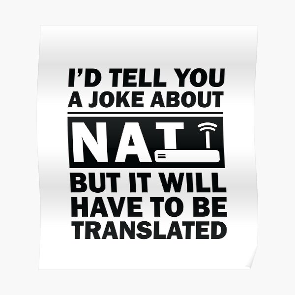 i'd Tell You A Joke About NAT But You Might Not Get It Poster