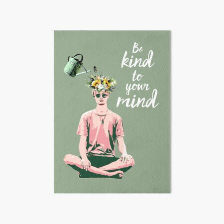 be kind to your mind Art Board Print