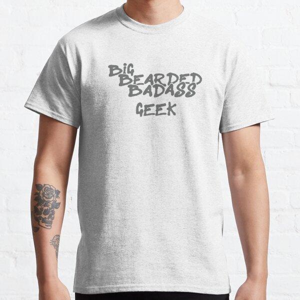 Big Bearded Badass Geek Classic T-Shirt