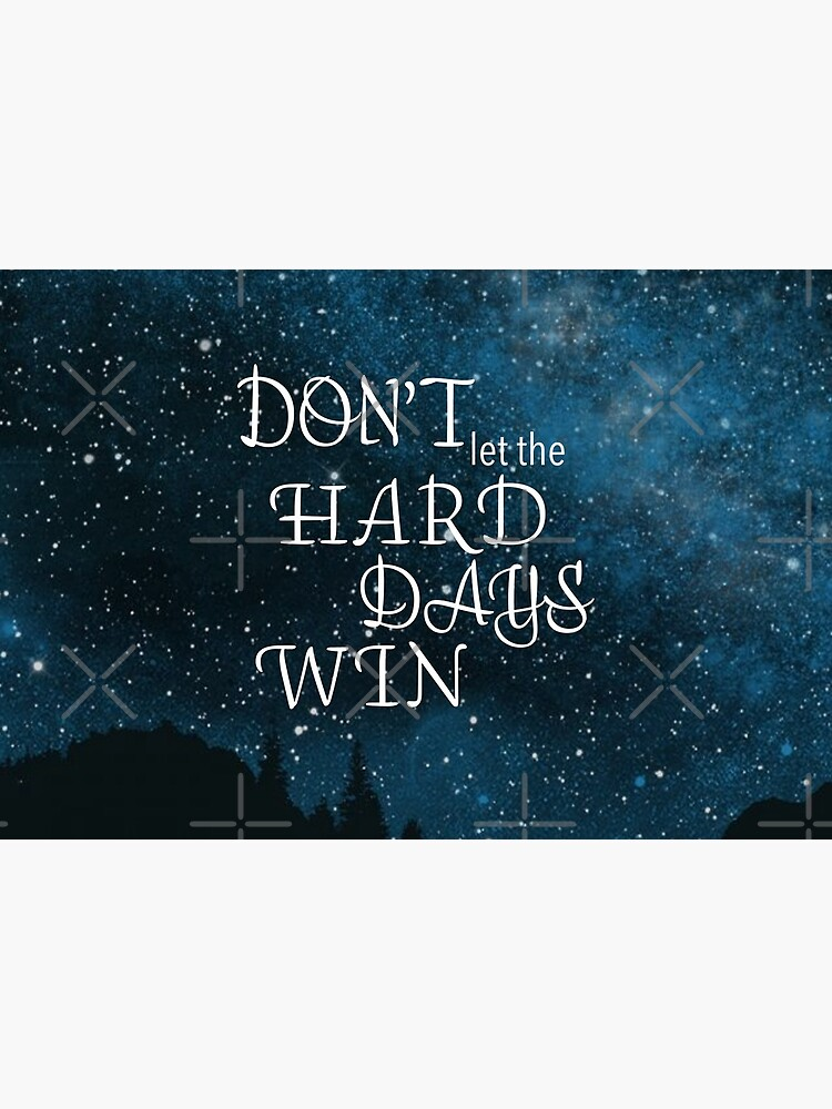 Don't let the hard days win - Sarah J Maas  by runnerdemigod