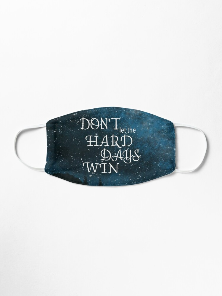 Alternate view of Don't let the hard days win - Sarah J Maas  Mask