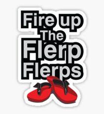 Fire up the flerp flerps  Sticker