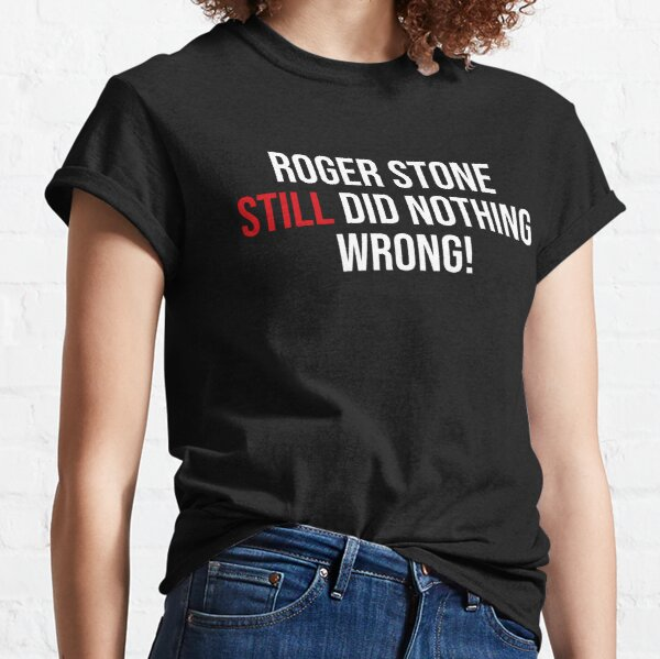 Roger Stone Still did nothing wrong Classic T-Shirt