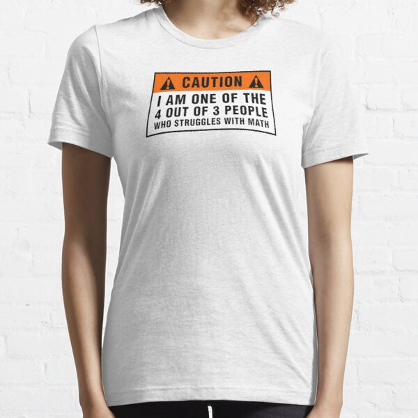 Caution: Struggles with math Essential T-Shirt