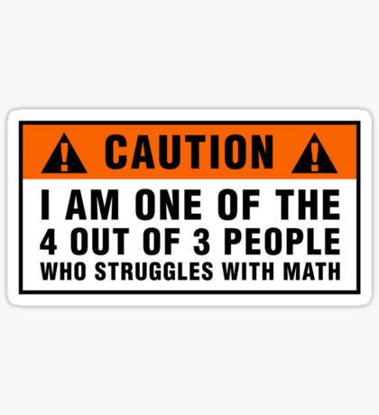 Caution: Struggles with math Sticker