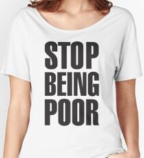 Stop Being Poor (Paris Hilton Women's Relaxed Fit T-Shirt