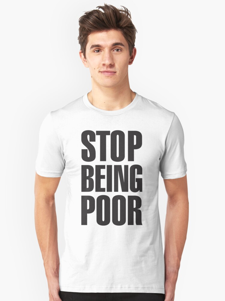 """Stop Being Poor (Paris Hilton"" Unisex T-Shirt By"