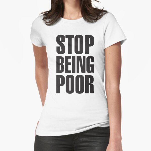 Stop Being Poor (Paris Hilton Fitted T-Shirt
