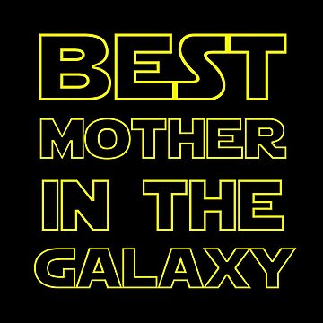 BEST MOTHER IN THE GALAXY by geekomic