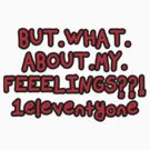 But.What.About.My.FEEELings??!1eleventyone by thecriticalg