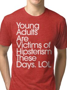 Young Adults Are Victims Of Hipsterism These Days LOL Tri-blend T-Shirt