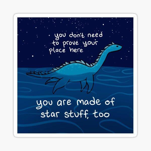 """You are Made of Star Stuff, Too"" Plesiosaur Nessie Sticker"