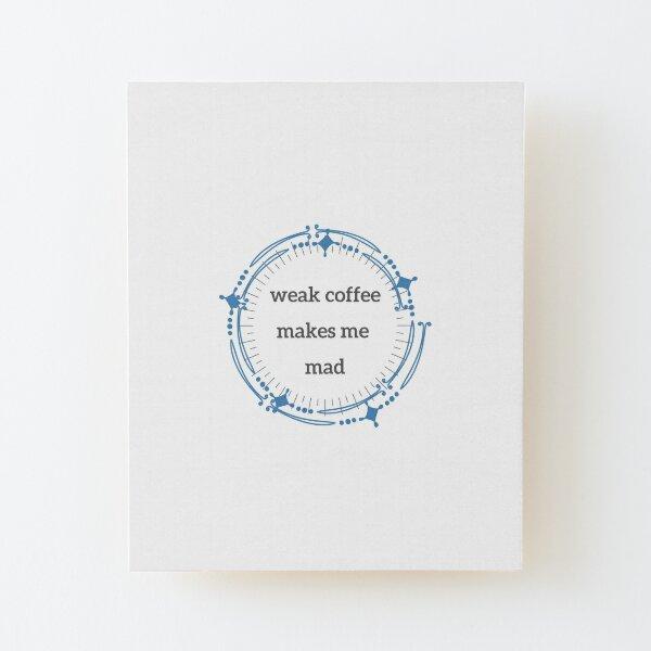weak coffee makes me mad - version 2 Wood Mounted Print