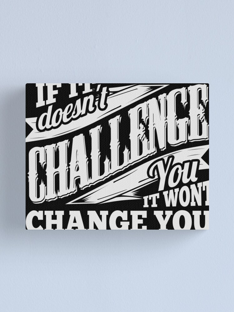 Alternate view of If It Doesn't Challenge You It Won't Change You Canvas Print