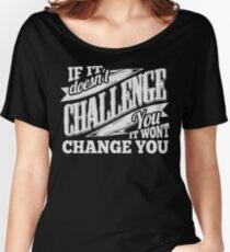 Wenn es dich nicht herausfordert, wird es dich nicht verändern Baggyfit T-Shirt