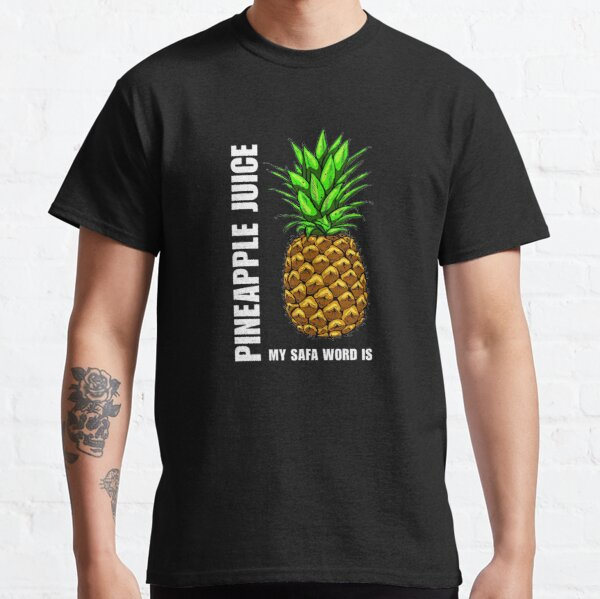 My Safe Word is PINEAPPLE JUICE Classic T-Shirt