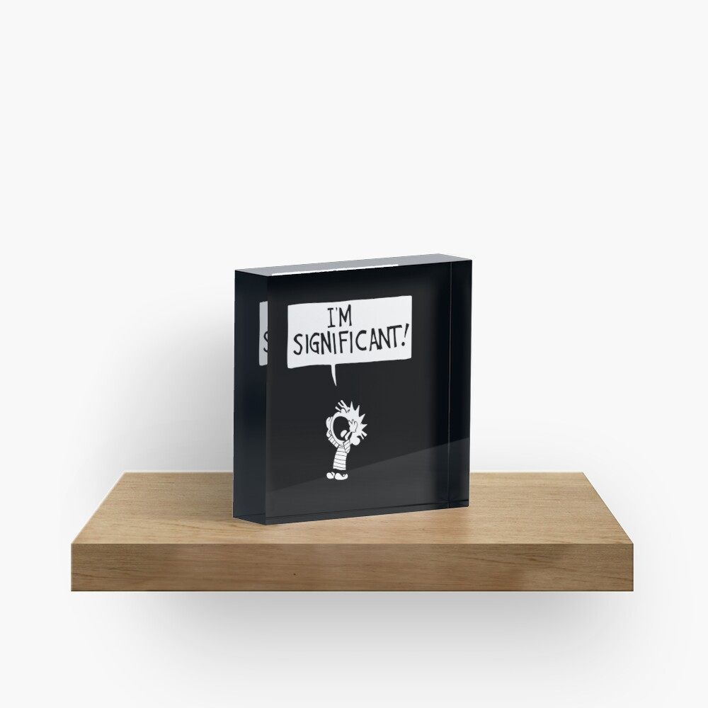calvin and hobbes - i'm significant! Acrylic Block