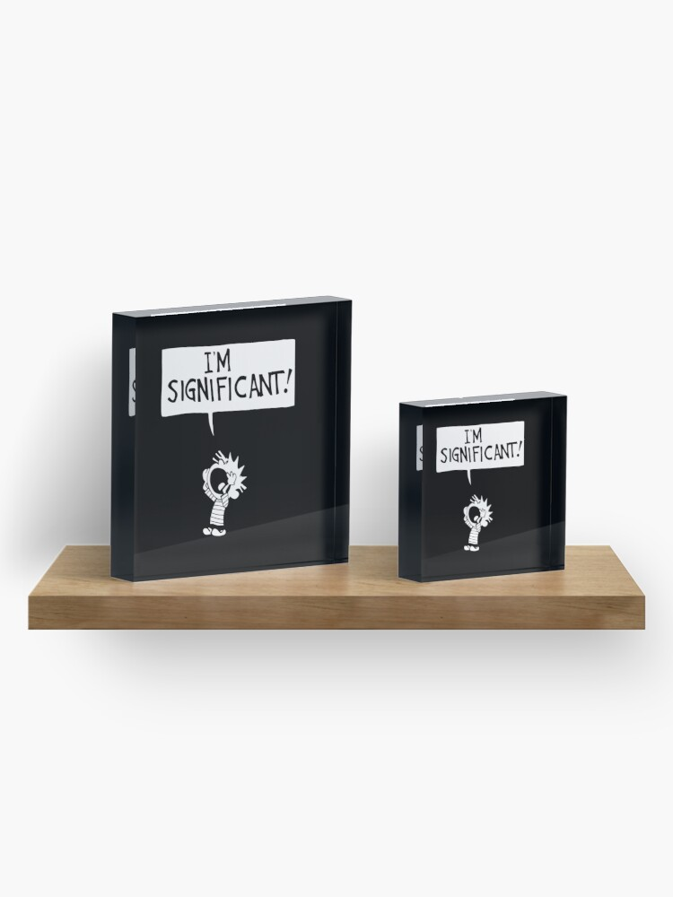Alternate view of calvin and hobbes - i'm significant! Acrylic Block