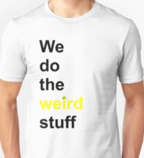 We do the weird stuff (hammer dot of i) Unisex T-Shirt